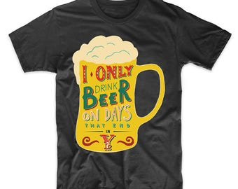 I Only Drink Beer On Days That End In Y Funny Drinking Humor T-Shirt