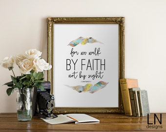 Instant 'for we walk by faith not by sight' 2 Corinthians 5:7  Printable File 8x10 Scripture Art Bible Verse Typography