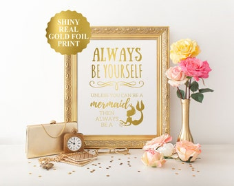 Always Be Yourself. Unless you can be a mermaid. Then always be a mermaid. gold foil wall art decor, mermaid quote print, gold foil print