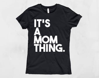 Mom Shirt - Mommy Shirt - It's a Mom Thing - Gifts for Mom - Mommy life is the best life - supermom