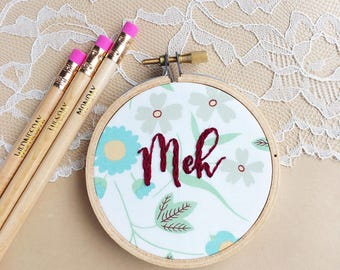 Meh Embroidery Hoop Art, Snarky Hoop Art, Sarcasm, Hooplet, Indifference, Sarcastic Gift, Gifts For Coworkers, Cubicle Decor, Desk Decor