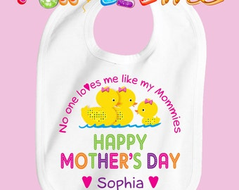 Happy Mother's Day Bib - No One Loves me Like my Mommies - Girls - Personalized with Name (Gay / Lesbian / 2 Mommies)