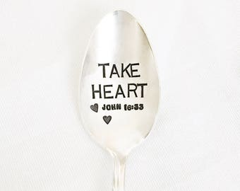 TAKE HEART. John 16:33. Hand Stamped Spoon to encourage the brokenhearted.