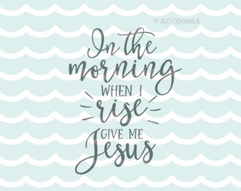 In The Morning When I Rise Give Me Jesus SVG. Engaged SVG Cricut Explore & more. Cut or Print. Christian Song Inspirational SVG