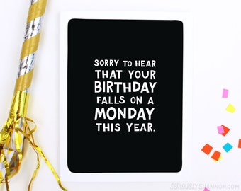 Funny Birthday Card, Monday Birthday, Funny Bday, Sarcastic Birthday Card, Bday Wishes, A2 Greeting Card