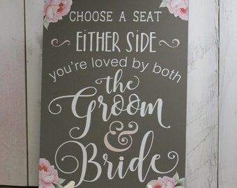 Choose a Seat/Either Side/You're Loved by both/the Groom and Bride/Peonies/Floral/Ceremony Sign/No Seating Plan Sign/Wedding Sign/Wood