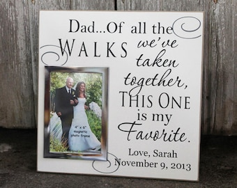 Dad of all the walks we've taken wedding photo frame, wedding signage, wedding decor, wedding gift , wedding picture frame, photo frame