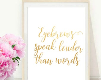 Eyebrows Speak Louder Than Words, Funny Quote Print, Make Up Print, Glamour Decor, Printable Art,  Wall Decor, digital download