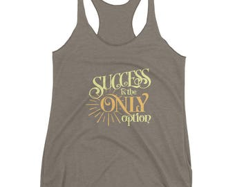 Success Is The Only Option Motivational Goals Dreams Tank Top