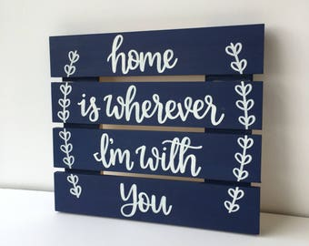 Custom Navy Blue Wood Sign | Home is Wherever I'm with You Slat Sign | Home Decor | Rustic Home Decor | Hand Painted | Hand Lettered Sign