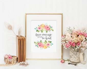 Have Courage and Be Kind Art Quote, Nursery Wall Art, Home Decor, Floral Nursery Theme, Pink Nursery, Baby Shower Gift, Baby Girl Art