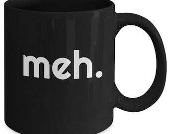 meh mug, funny mug, meh funny coffee mug, black mug, novelty gift