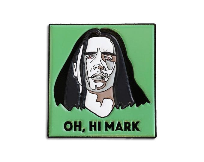 Oh, Hi Mark Pin