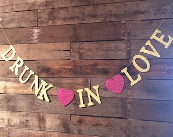 Drunk In Love Banner, Bachelorette Party, Stock The Bar Party, Wedding Bar Sign, Wedding Sign, Drunk In Love.