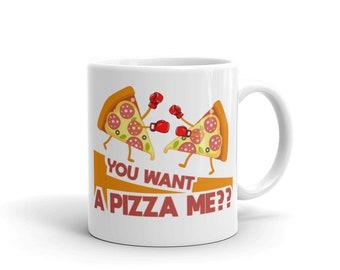 You Want A Pizza Me ! Mug