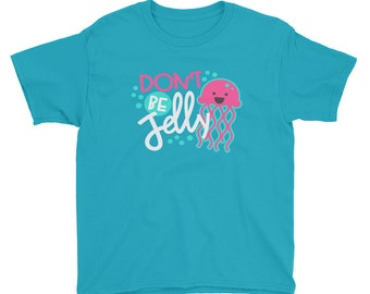 Don't Be Jelly Cute Jellyfish Youth Short Sleeve T-Shirt