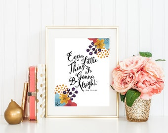 Every Little Thing Is Gonna Be Alright Print - Digital Wall Art - Printable Wall Art - Wall Art Print - Wall Art Printable