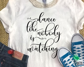 Dance Like Nobody's Watching SVG,Quote T-shirt Design,Quote Svg,Girls T-shirt Design,Cricut Cut Files,Silhouette Cut Files,Cutting File