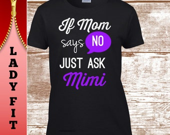 Mimi Shirt . If Mom Says No Ask Mimi.  Such a cute shirt for Mimi's Christmas gift this year.