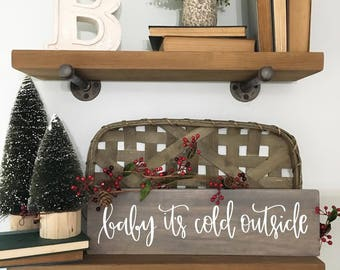 Baby It's Cold Outside - Wood Sign