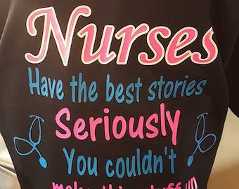 Nurse Short sleeve T shirt ER Nurse have the best stories you couldn't make this stuff up.