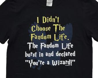Potter Geek T-Shirt: I Didn't Choose the Fandom Life, Wizard