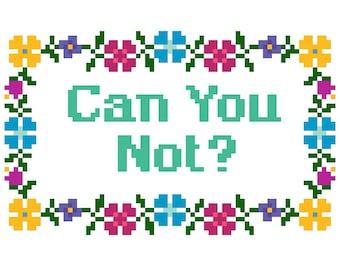 """PATTERN: Cross Stitch """"Can You Not?"""" PATTERN *PDF* File"""