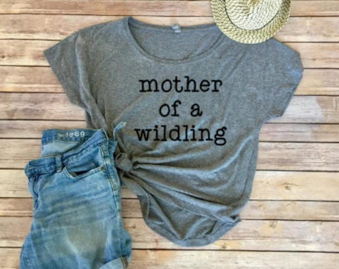 Mother of a Wildling Shirt- Game of Thrones Shirt- Mom Shirt - Shirts for Moms- Gift for Mom- Women's Clothing- Gift for Her- Women's Shirt