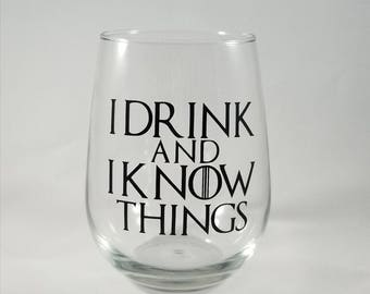 I Drink and I Know Things - Game of Thrones wine glass