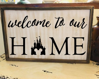 Welcome to Our Home, Disney Sign, Farmhouse, Disney Castle, Mickey Ears, Magic Kingdom, Disney World, Wood Decor, Wood Sign