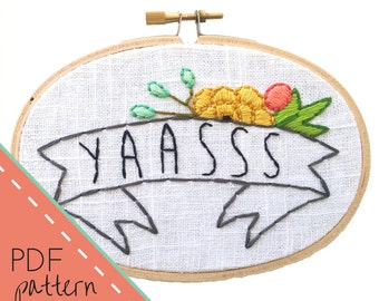 Yaasss Embroidery Pattern | Instant Download PDF, Printable Pattern, Floral Stitches, PDF Pattern, DIY, Hand Embroidery, Stitch Guide