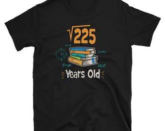 Square Root of 225: 15th Birthday 15 Years T-Shirt. Short-Sleeve Unisex T-Shirt