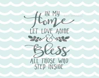 In My Home Let Love Abide SVG File. Cricut Explore & more. Bless All Those Who Come Inside Quote Blessing Welcome SVG
