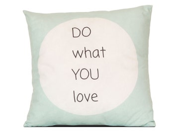 Decorative pillow Do what you love