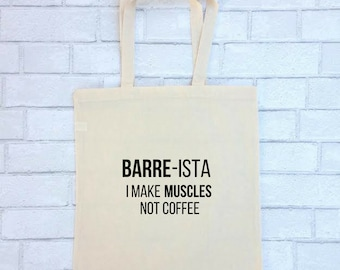 Barre Tote Bag | Barre-ista I Make Muscles Not Coffee |  Canvas Tote Purse | Barre Tote Ballet Bag Christmas Gift For Her