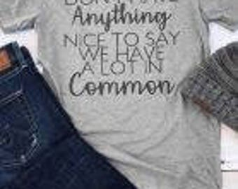 Nothing nice to say shirt
