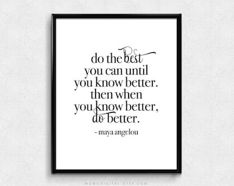 SALE -  Do The Best You Can, Maya Angelou, Maya Angelou Quote, Famous Quote, Motivational Poster, Life Quote, Literary Print, Modern