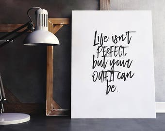 Outfit Quote | Life Isnt Perfect, Fashion Quote Poster, Closet Quote, Closet Wall Art, Woman Fashion Quote, Feminine Quote, Feminine Fashion