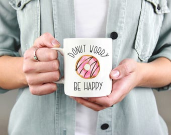 Donut Worry Be Happy Mug, Don't Worry Be Happy Mug, Donut Mug, Funny Coffee Mug, Donut Gift, Funny Donut Mug, Foodie, Gift for Her, Birthday