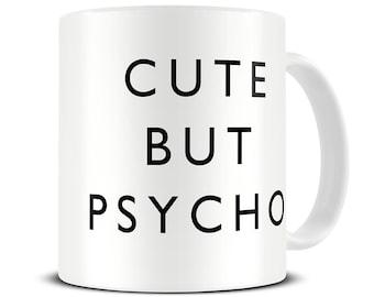 Cute But Psycho Coffee Mug - Girlfriend Gift - Funny Mug - Gift for Sister - Best Friend Gift - MG410