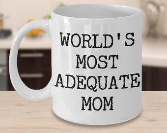 Funny Mom Gifts Funny Mom Mug Mom Coffee Mug for Mom - World's Most Adequate Mom Mug Ceramic Mom Coffee Cup - Gift for Mom from Daughter
