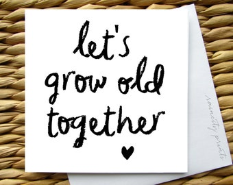 Let's Grow Old Together Love Card. I love you Card. Valentines Day Card, Wedding Card, Anniversary Card. Hand lettering. Funny love Card