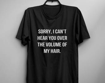 Sorry I cant hear you over the volume of my hair graphic tee women tshirt tumblr shirt with sayings teen girl gifts womens funny tshirts