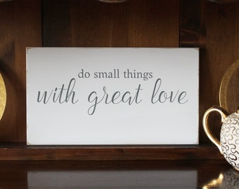 Do Small Things with Great Love Wood Sign Inspirational Motivational Saying