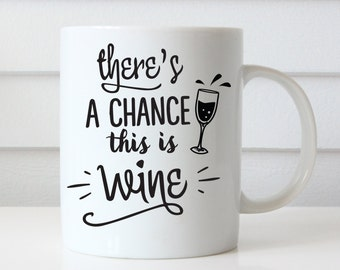 Theres a Chance this is Wine Coffee Mug, Coffee Mugs With Sayings, Coffee Mugs for Her, Wine Lover Gift, Quote Coffee Mug, Funny Coffee Mugs