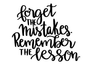 Forget Mistakes Remember the Lesson Inspirational Vinyl Car Decal Bumper Window Sticker Any Color Multiple Sizes Jenuine Crafts