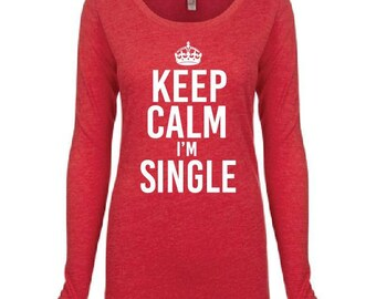 Keep Calm I'm Single Print Logo Long Sleeve Top T-shirt - Personalized - TriBlend Scoop Neck