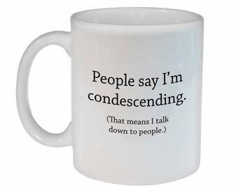 I'm Condescending- funny coffee or tea mug