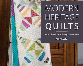 Modern Heritage Quilts by Amy Ellis Quilt Book