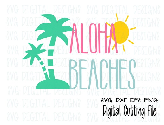 Summer SVG File Beach Quote Aloha Beaches Svg Saying   Summer Svg Cut Files  Great For Silhouette U0026 Cricut   Svg Dxf Eps Png From SVGDigitalDesigns On  Etsy ...